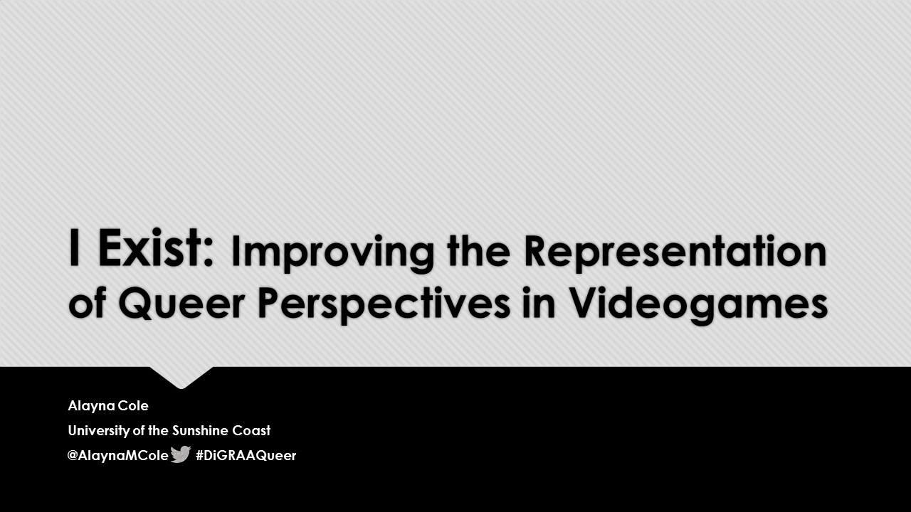 I Exist: Improving the Representation of Queer Perspectives in Videogames. Opening Slide.
